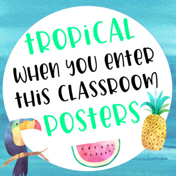 Tropical Themed When You Enter This Classroom Posters