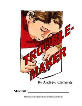 Troublemaker, by Andrew Clements: A Reading Workbook Created by Jean Martin