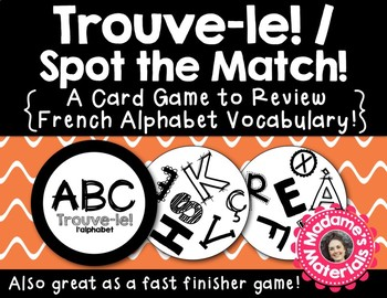 Trouve-le: l'Alphabet! A Spot the Match Game for French Alphabet Vocabulary