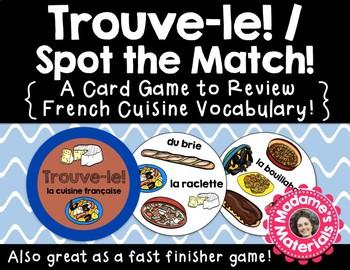 Trouve-le: la cuisine française! Spot the Match Game for French Specialty Vocab