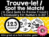 Trouve-le: les chiffres 0-30! A Spot the Match Game for French Number Vocabulary