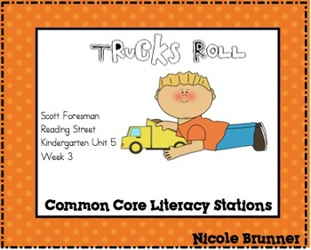 Trucks Roll Reading Street Unit 5 Week 3 Common Core Literacy Stations