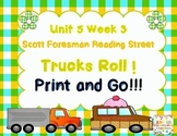 Trucks Roll!  Scott Foresman   Reading Street Unit 5 Week 3 - Print and Go