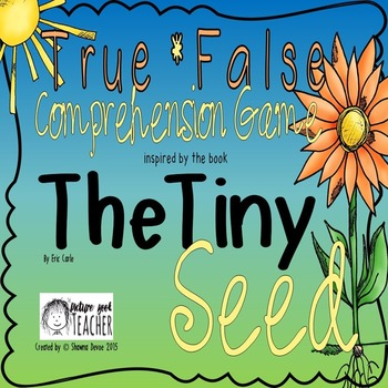 True False Comprehension Game inspired by The Tiny Seed by Eric Carle