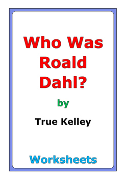 "True Kelley ""Who Was Roald Dahl?"" worksheets"