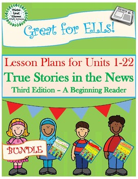True Stories in the News A Beginning Reader - Lesson Plans for Units 1-22 BUNDLE