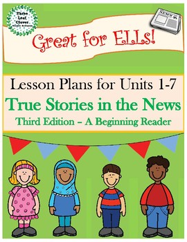 True Stories in the News A Beginning Reader - Lesson Plans for Units 1-7