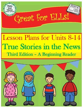 True Stories in the News A Beginning Reader - Lesson Plans for Units 8-14