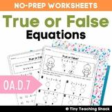 True or False Equations NO PREP Practice Sheets