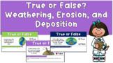 True or False Science: Weathering, Erosion, and Deposition Google Slides