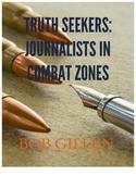 Truth Seekers: Journalists in Combat Zones
