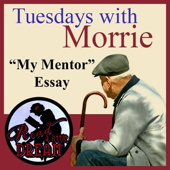 Essay On Describing Yourself Tuesdays With Morrie My Mentor Essay What Is A Critical Analysis Essay also Martin Luther Essays Tuesdays With Morrie My Mentor Essay By Read A Little Dream  Tpt Essay On Mobile Communication