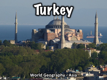Turkey PowerPoint - Geography, History, Government, Economy, Culture, and More