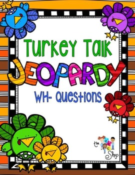 Turkey Talk Jeopardy - WH- Questions