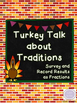 Thanksgiving Turkey Talk about Traditions Survey and Respond using Fractions