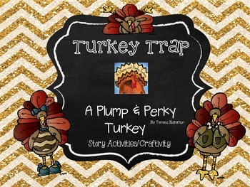 Turkey Trap - A Plump & Perky Turkey Story Activities/Craftivity