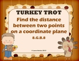 Turkey Trot:  8.G.B.8 Finding Distances Between Points on a Coordinate Plane