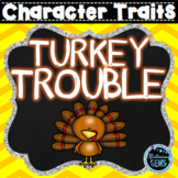 Turkey Trouble - Character Trait Activities - Thanksgiving (50% off 24 hours)