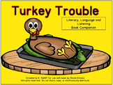 Turkey Trouble :  Literacy, Language and Listening Book Companion