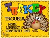Turkey Trouble Math, Literacy & Craftivity Unit