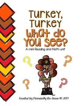 Turkey, Turkey What Do You See? ( A Mini Reading & Math Unit)