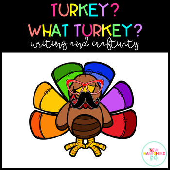 Turkey...What Turkey? Turkey Disguise Craftivity