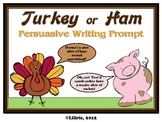 Turkey or Ham?  Thanksgiving Persuasive Writing Prompt