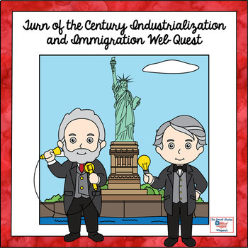 Turn of the Century Industrialization and Immigration Web Quest
