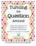 Turning the Question Around to Answer in Complete Sentences (Test Prep & More!)