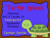 Turtle Spash! Journeys Unit 3 Lesson 14 Kindergarten Sup. Act.