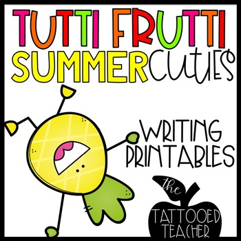 Tutti Frutti Summer Cuties! {writing and craftivity and more}