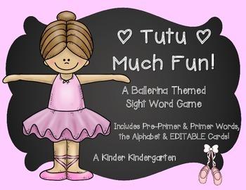 Tutu Much Fun!  A Ballerina Themed Sight Word Game (EDITABLE)