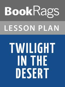 Twilight in the Desert Lesson Plans