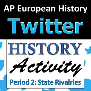 Twitter Group Project - AP European History - Period 2, Unit 5: State Rivalries
