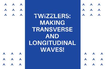 Twizzlers: Making Transverse and Longitudinal Waves!!
