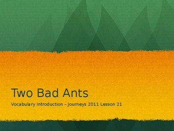 Two Bad Ants Vocabulary Powerpoint - Journeys 2011 - Lesson 21