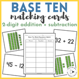 |1st & 2nd Grade| Two-Digit Addition Subtraction Base Ten Blocks Matching Cards
