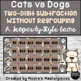 Two-Digit Subtraction without Regrouping: A Jeopardy Style Game, Dogs vs Cats