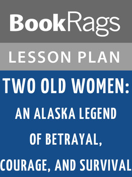 Two Old Women: An Alaska Legend of Betrayal, Courage, and Survival Lesson Plans