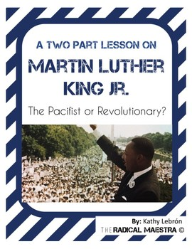 Two-Part Lesson Martin Luther King Jr. (Pacifist or Revolutionary?)