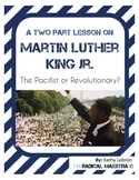 Two-Part Lesson Martin Luther King Jr. (Pacifist or Revolu