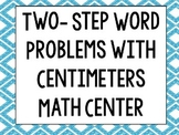 Two Step Word Problem using Centimeters Math Center