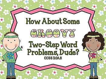 How Aout Some GroovyTwo-Step Word Problems, Dude? CCSS 3.OA.8
