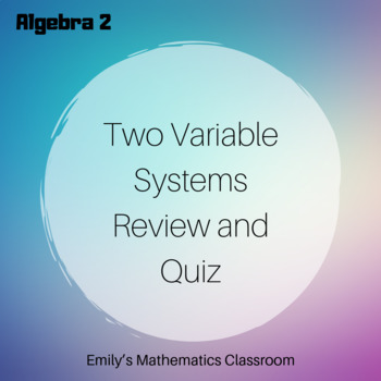 Two Variable Systems Review and Quiz