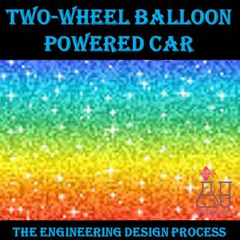 The Engineering Design Process:  Two-Wheel Balloon Powered Car