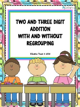 Two and Three Digit Addition With and Without Regrouping Worksheets