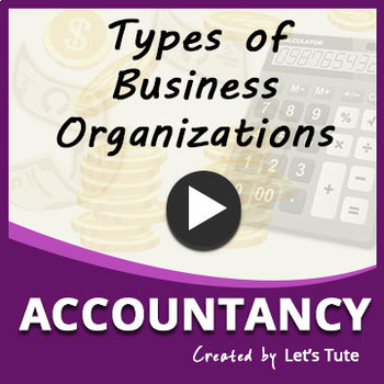 Accounts | Types of Business Organizations - Sole trading,Partnership & Company