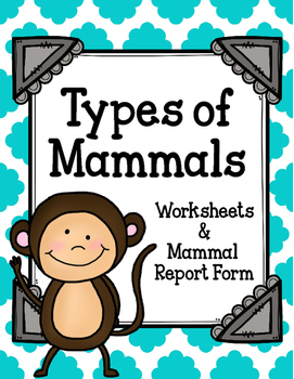 Types of Mammals. Review Worksheets & Mammal Report Form
