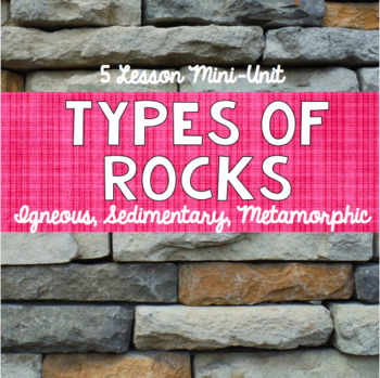 Types of Rocks: An Earth Science Mini-Unit