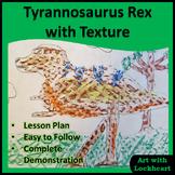 Tyrannosaurus with Texture Art Lesson